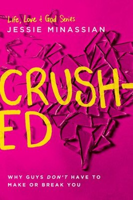 Crushed: Why Guys Don't Have to Make or Break You - eBook  -     By: Jessie Minassian