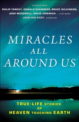 Miracles All Around Us: True-Life Stories of Heaven Touching Earth  -     By: John Van Diest