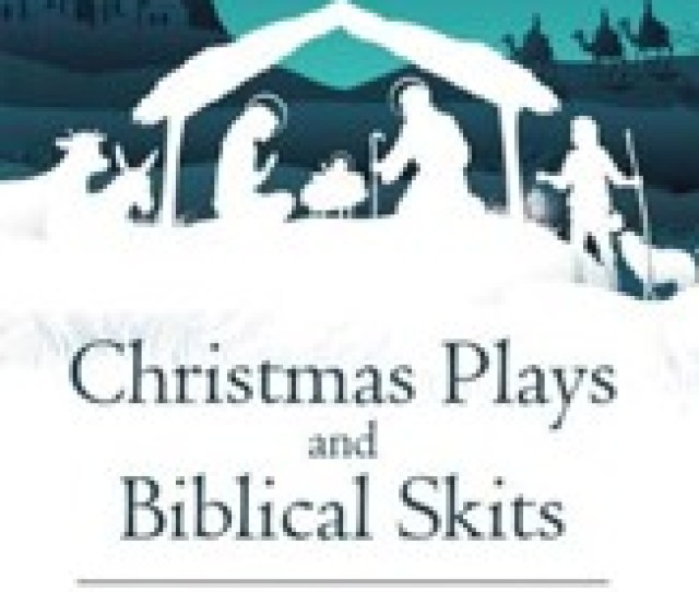 Christmas Plays And Biblical Skits Dramatic Activities For Church Groups Ebook