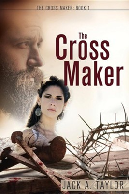 The Cross Maker  -     By: Jack A. Taylor