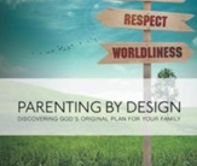 Parenting By Design Discovering Gods Original Design For Your Family