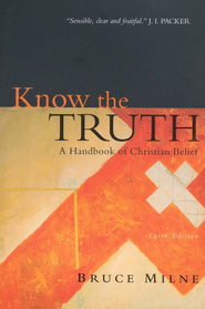 Know the Truth: A Handbook of Christian Belief / Revised - eBook - By: Bruce Milne