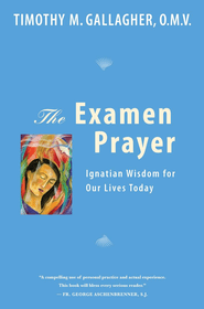 The Examen Prayer: Ignatian Wisdom For Our Lives Today  -     By: Timothy M. Gallagher<br /><br /><br /><br /><br /><br />