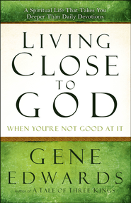 Living Close to God (When You're Not Good at It): A Spiritual Life That Takes You Deeper  -<br /><br /><br />         By: Gene Edwards</p><br /><br /> <p>