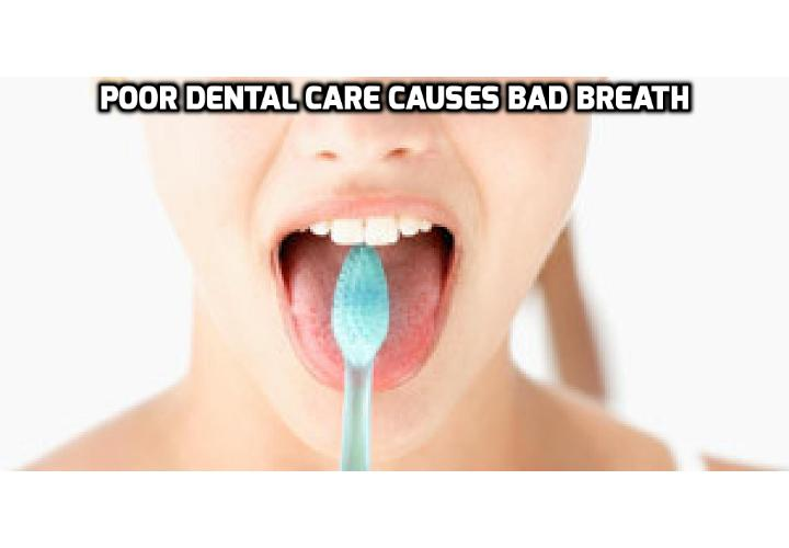 Poor dental care causes halitosis (bad breath) - Failing to maintain a proper dental care routine can often lead to residue in the mouth and chronic bad breath. In most people who have bad breath or halitosis, the bad smell is caused by bacteria and debris in the mouth.