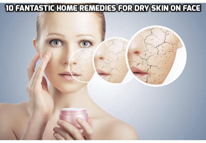 10 fantastic home remedies for dry skin on face - The Mayo Clinic recommends that those who can't get their dry skin to clear up with normal remedies or