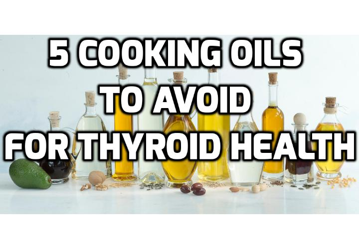 5 Worst Cooking Oils for Your Thyroid - Today I want to talk about a very important but confusing topic that has a much bigger impact on hypothyroidism than you realize. There is a lot of confusing and false information that continues to circulate across the globe regarding what fats and oils are truly healthy.