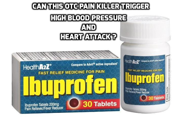 Can This OTC Pain Killer Trigger High Blood Pressure and Heart Attack? It's been considered completely safe pain and inflammation relief. Most people grab one once in a while but many take it on a daily basis not realizing that this can trigger high blood pressure and heart attack. Especially when suffering chronic pain. But evidence is mounting against the use of this popular pain relief medicine.