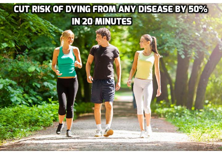 Cut Risk of Dying from Any Disease by 50% in 20 Minutes - It's unbelievable that something as simple as this 20 minutes to 40 minutes daily routine can lower your risk of dying from virtually any disease by 50%. A new study from George Washington University in Washington, DC, proves that people who did this one thing were twice as likely to be alive at the age of 80 as those who didn't do this.