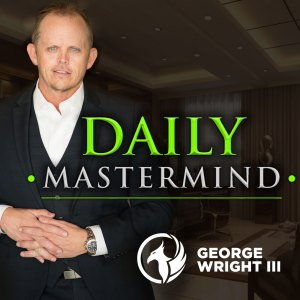The Daily Mastermind with George Wright III