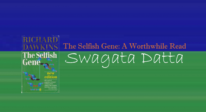 The Selfish Gene: A Worthwhile Read || Swagata Datta