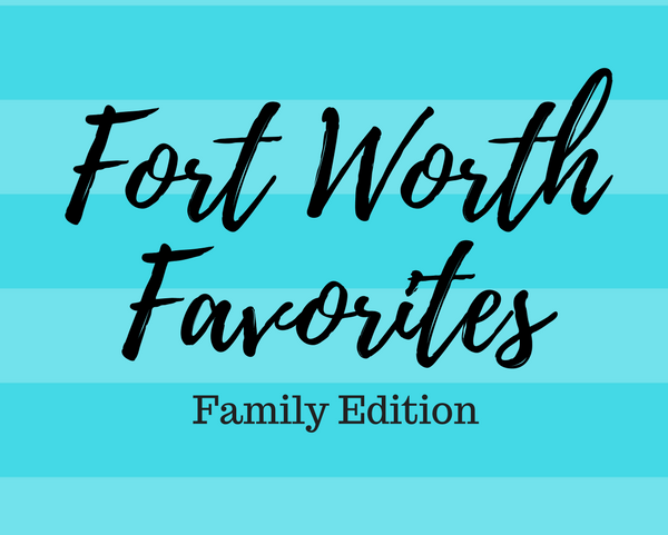 Fort Worth Favorites- Family Edition