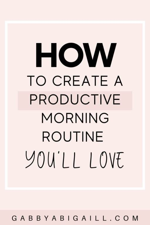 how to create a productive morning routine you'll love