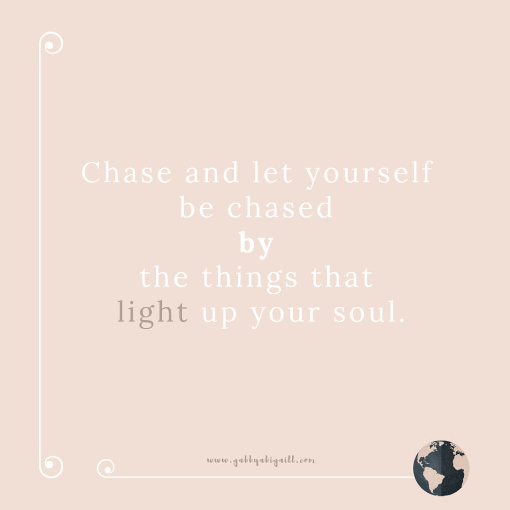 A quote about chasing things that light up your soul
