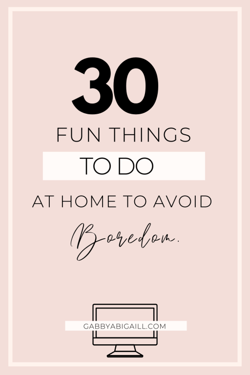 30 fun things to do at home to avoid boredom