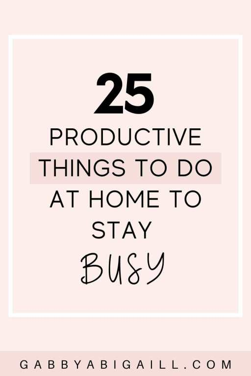 25 productive things to do at home to stay busy