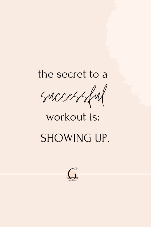 """A quote that says """"the secret to a successful workout is showing up"""""""