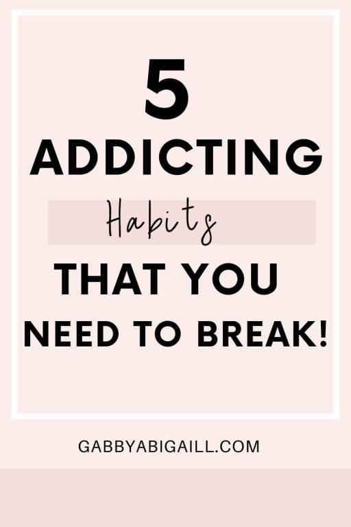 5 addicting habits that you need to break