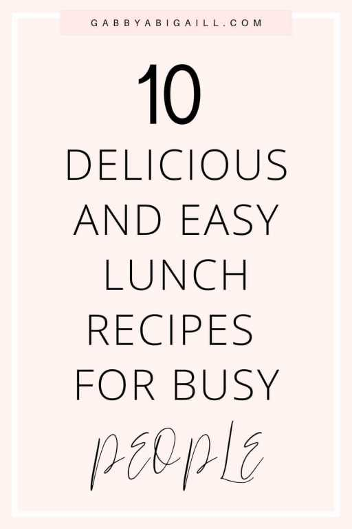 10 delicious and easy lunch recipes for busy people pin