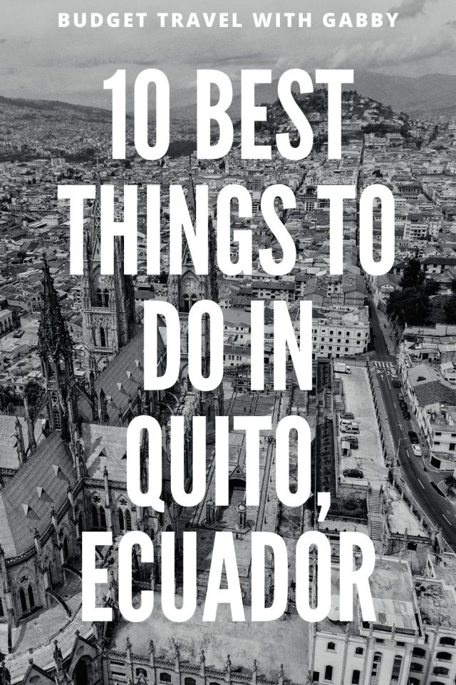 10 BEST THINGS TO DO IN QUITO, ECUADOR