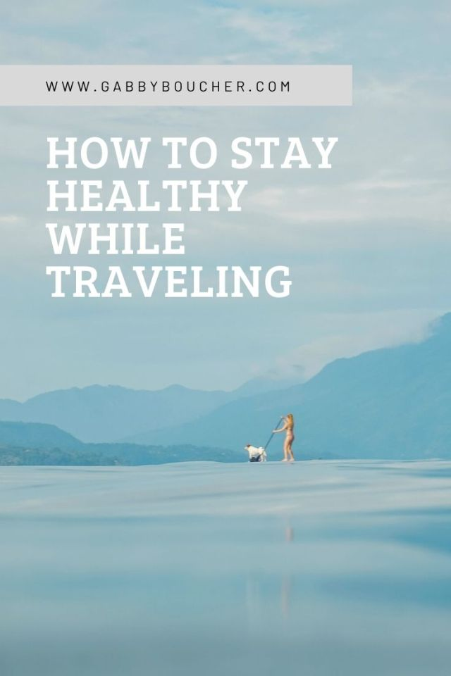 how to stay healthy while traveling gabbyboucher.com