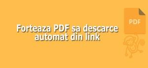 Cum fortez un PDF sa descarce automat din link