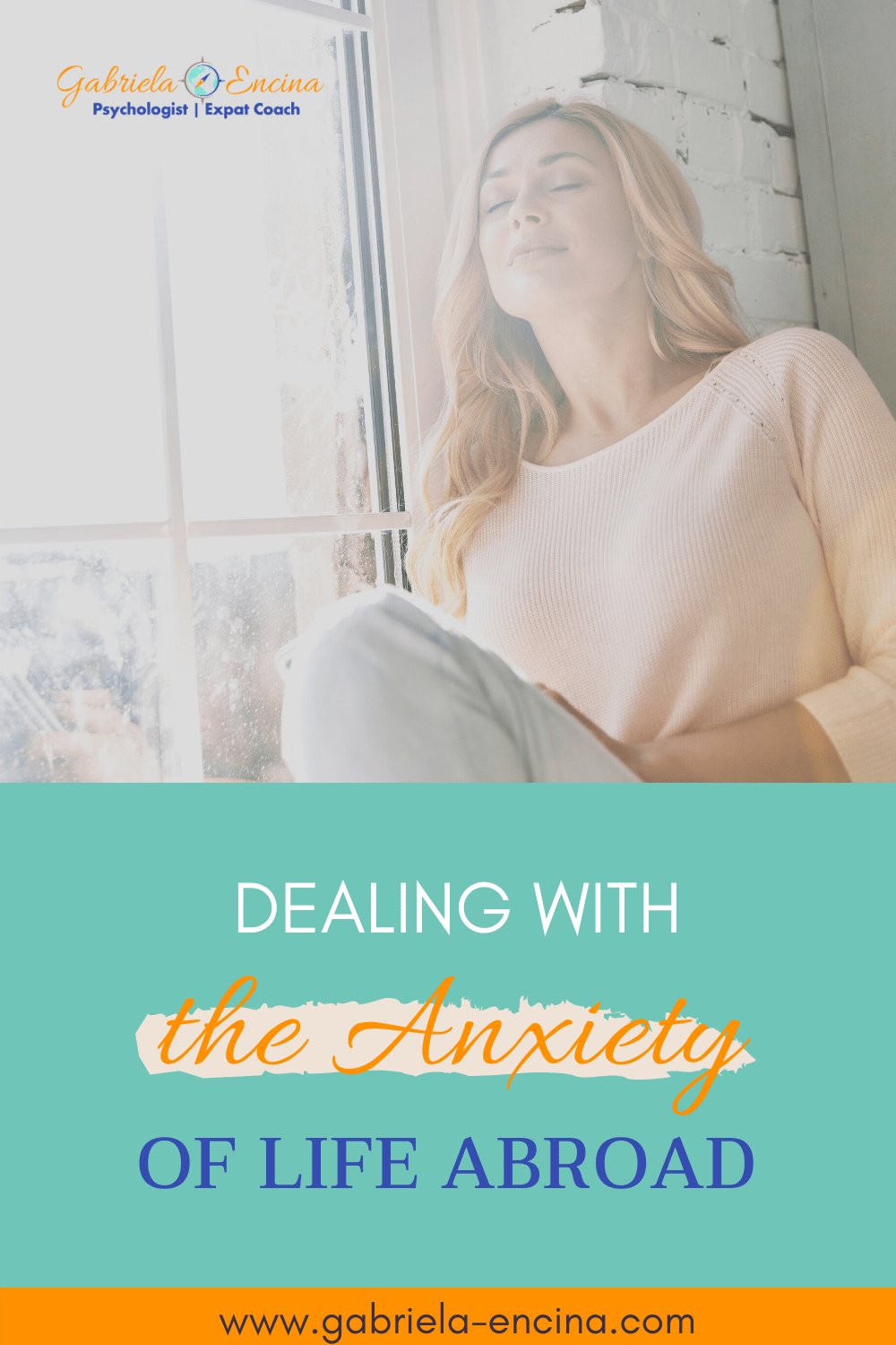 How To Cope with Expat Anxiety Gabriela Encina Psychologist and Expat Coach