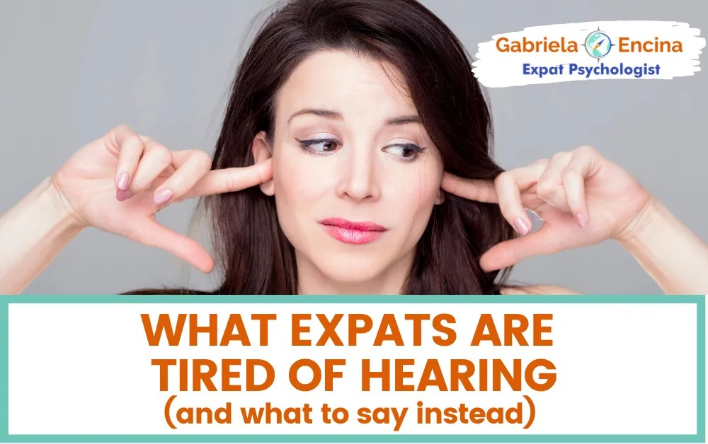 7 Things Expats Are Tired of Hearing (and what to say instead)