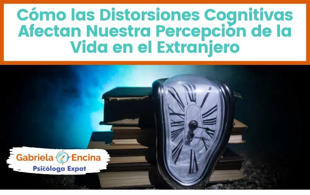 Como las distorsiones cognitivas afectan nuestra vida en el extranjero - Articulo de Gabriela Encina Psicologa Expat