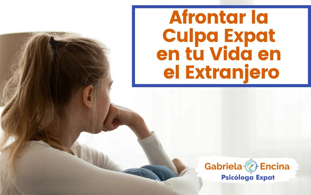 Afrontar la Culpa Expat en tu Vida en el Extranjero - Gabriela Encina - Psicologa Expat Online- Titulo