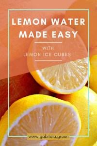 Lemon Water made easy- Gabriela Green - www.gabriela.green