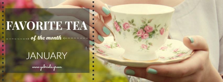 Favorite tea of the month - January. Gabriela Green tea blog
