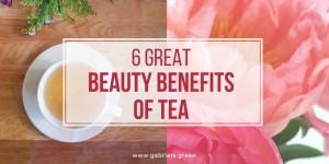 6 Great Beauty Benefits of Tea _ www.gabriela.green