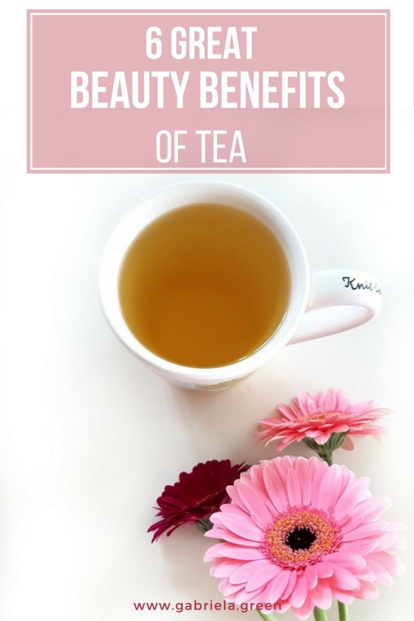 6 Great Beauty Benefits of Tea _ www.gabriela.green