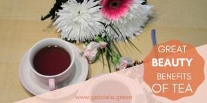 Great Beauty Benefits of Tea- Gabriela Green - www.gabriela.green