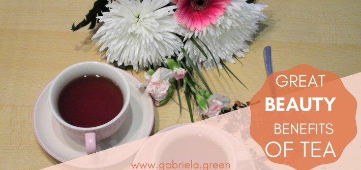 Great Beauty Benefits of Tea- Gabriela Green - www.gabriela.green