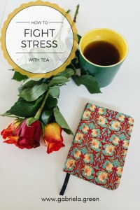 How to fight stress with tea - Gabriela Green - www.gabriela.green