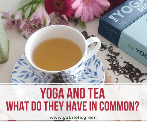 Yoga And Tea - What Do They Have In Common_www.gabriela.green