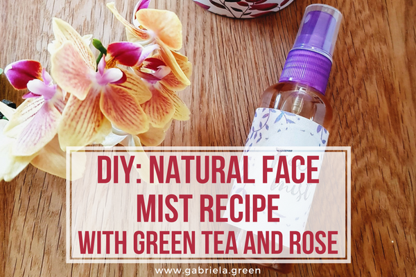 DIY_ Natural Face Mist Recipe with Green Tea www.gabriela.green
