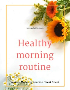 Detailed Healthy morning routine + Cheat sheet - Gabriela Green - www.gabriela.green