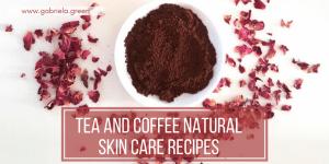 Tea And Coffee Natural Skin Care Recipes - Gabriela Green Blog - www.gabriela.green