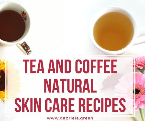 Tea And Coffee Natural Skin Care Recipes www.gabriela.green