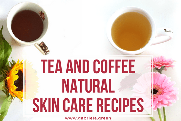 Tea And Coffee Natural Skin Care Recipes www.gabriela.green