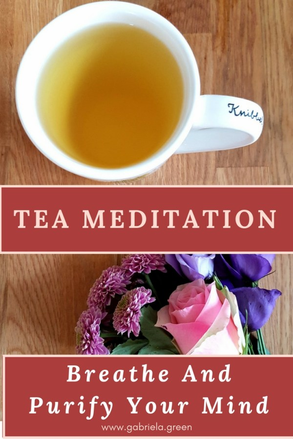 Tea Meditation- Breathe And Purify Your Mind - Gabriela Green Blog - www.gabriela.green