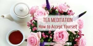 Tea Meditation _ How to Accept Yourself www.gabriela.green (1)