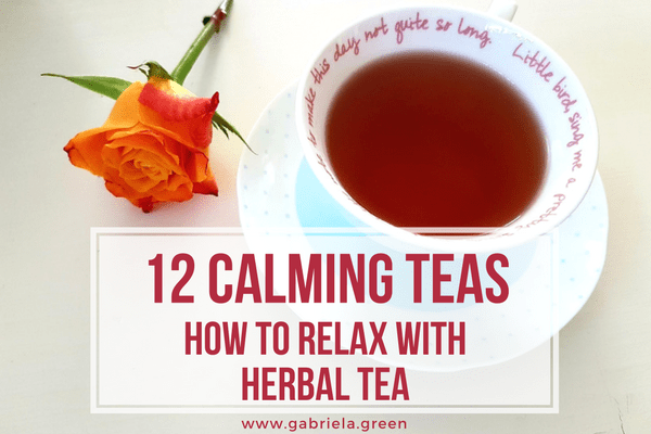 12 Calming teas How to relax with herbal tea www.gabriela.green