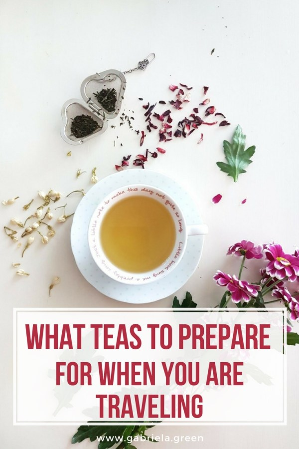 What teas to prepare for when you are traveling _ www.gabriela.green