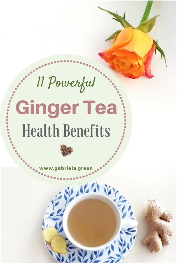 11 Powerful Ginger Tea Benefits For Your Health _ www.gabriela.green