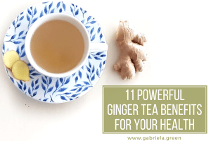 11 Powerful Ginger Tea Benefits For Your Health www.gabriela.green