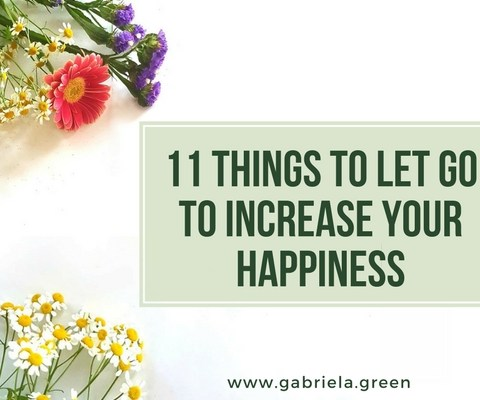 11 things to let go to increase your happiness www.gabriela.green